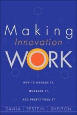 Tony Davila, Marc Epstein & Robert Shelton – Making Innovation Work