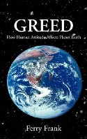 Ferry Frank – Greed – How human attitude affects planet earth