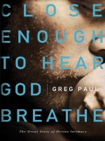 Greg Paul – Close Enough to Hear God Breathe