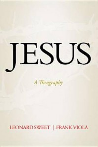 Leonard Sweet and Frank Viola – Jesus – A Theography