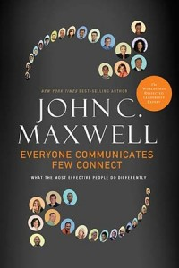 John C. Maxwell – Everyone Communicates, Few Connect: What the Most Effective People Do Differently