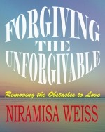 Niramisa Weiss – Forgiving The Unforgivable: Removing the Obstacles to Love